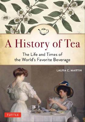 A History of Tea by Laura C. Martin