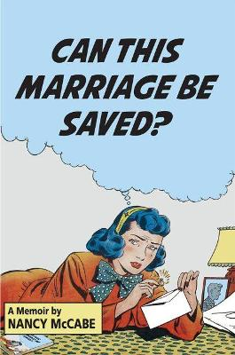 Can This Marriage Be Saved?: A Memoir by Nancy McCabe