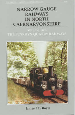 Narrow Gauge Railways in North Caernarvonshire The Penryhn Quarry Railways v. 2 by James I. C. Boyd