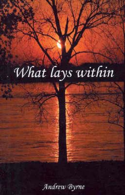 What Lays within by Andrew Byrne