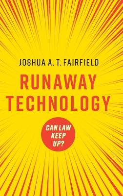 Runaway Technology: Can Law Keep Up? by Joshua A. T. Fairfield