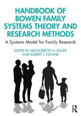 Handbook of Bowen Family Systems Theory and Research Methods: A Systems Model for Family Research by Mignonette N. Keller