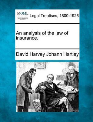 An Analysis of the Law of Insurance. by David Harvey Johann Hartley