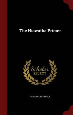 Hiawatha Primer by Florence Holbrook