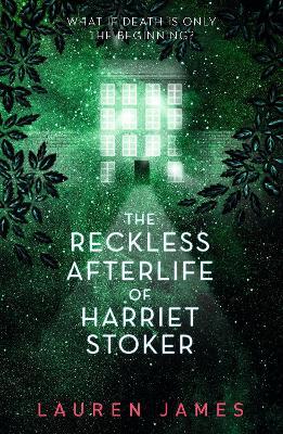 The Reckless Afterlife of Harriet Stoker by Lauren James