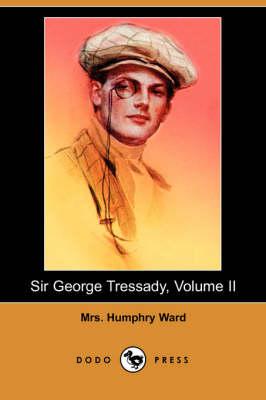 Sir George Tressady, Volume II (Dodo Press) by Mrs Humphry Ward