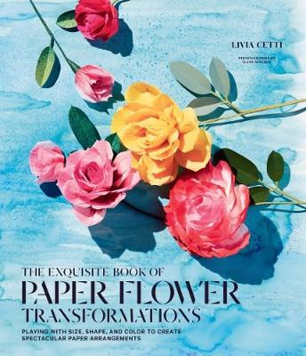 Exquisite Book of Paper Flower Arrangements by Livia Cetti