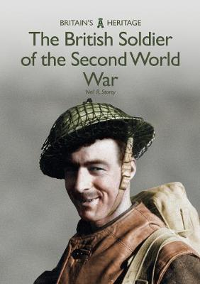 The British Soldier of the Second World War by Neil R. Storey