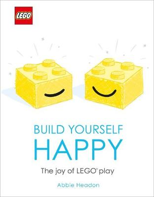 LEGO Build Yourself Happy: The Joy of LEGO Play by DK