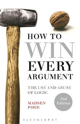 How to Win Every Argument by Madsen Pirie