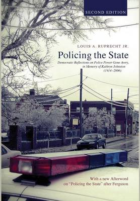 Policing the State, Second Edition by Louis A Ruprecht, Jr