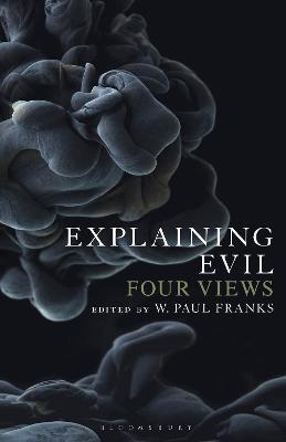 Explaining Evil: Four Views by Dr W. Paul Franks