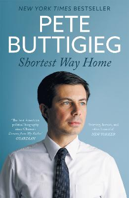 Shortest Way Home: One mayor's challenge and a model for America's future by Pete Buttigieg