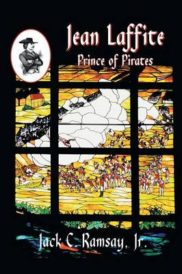 Jean Laffite: Prince of Pirates by Jack C Ramsay