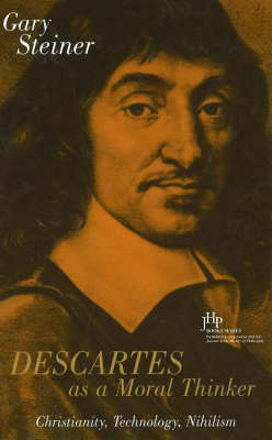 Descartes As A Moral Thinker by Gary Steiner