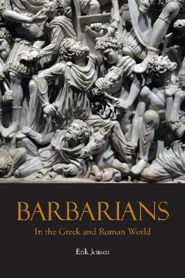Barbarians in the Greek and Roman World by Erik Jensen