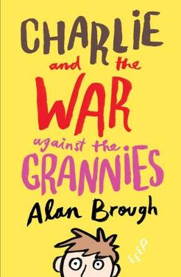 Charlie and the War Against the Grannies by Alan Brough