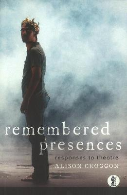 Remembered Presences by Alison Croggon