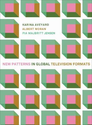 New Patterns in Global Television Formats by Karina Aveyard
