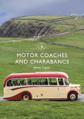 Motor Coaches and Charabancs by James Taylor