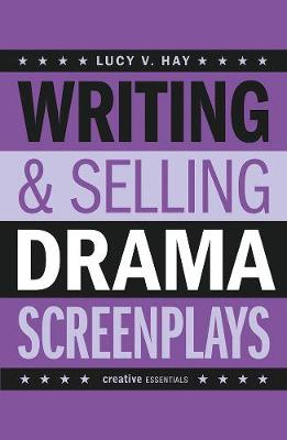 Writing And Selling Drama Screenplays by Lucy V. Hay