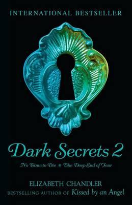 Dark Secrets: No Time to Die & The Deep End of Fear by Elizabeth Chandler