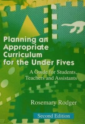 Planning an Appropriate Curriculum in the Early Years by Rosemary Rodger