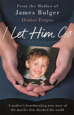 I Let Him Go by Denise Fergus