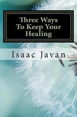Three Ways to Keep Your Healing by Javan