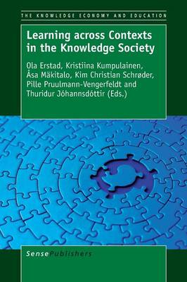 Learning across Contexts in the Knowledge Society by Ola Erstad
