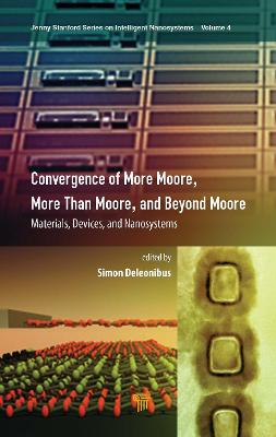 Convergence of More Moore, More than Moore and Beyond Moore: Materials, Devices, and Nanosystems by Simon Deleonibus