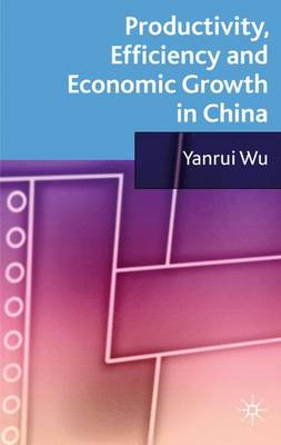 Productivity, Efficiency and Economic Growth in China book