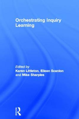 Orchestrating Inquiry Learning by Karen Littleton