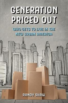 Generation Priced Out: Who Gets to Live in the New Urban America by Randy Shaw