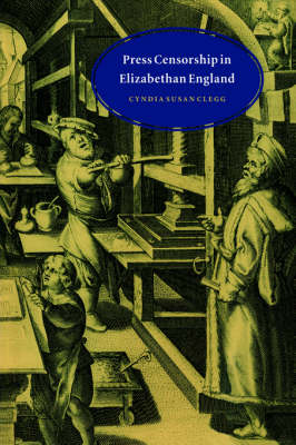 Press Censorship in Elizabethan England by Cyndia Susan Clegg