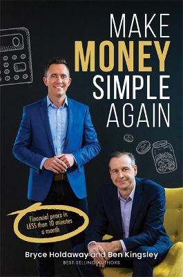 Make Money Simple Again: Financial Peace in Less That 10 Minutes a Month by Ben and Holdaway, Bryce Kingsley