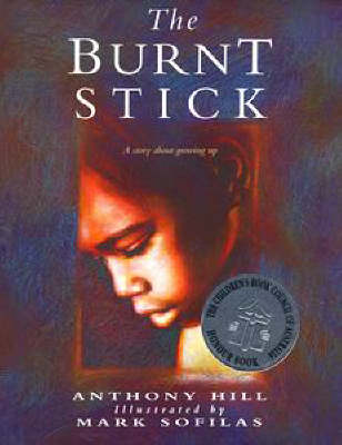 The The Burnt Stick: A Story About Growing Up by Anthony Hill