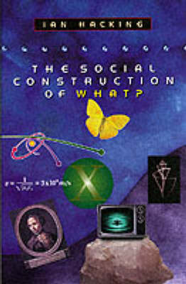 Social Construction of What? by Ian Hacking