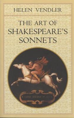 Art of Shakespeare's Sonnets by Helen Vendler