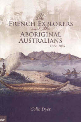 French Explorers & the Aboriginal Australians by Colin Dyer
