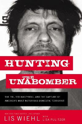 Hunting the Unabomber: The FBI, Ted Kaczynski, and the Capture of America's Most Notorious Domestic Terrorist book
