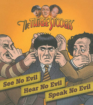 The Three Stooges: See No Evil, Hear No Evil, Speak No Evil by Sam Stall