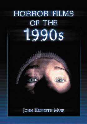 Horror Films of the 1990s by John Kenneth Muir