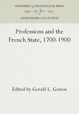 Professions and the French State, 1700-1900 by Gerald L. Geison