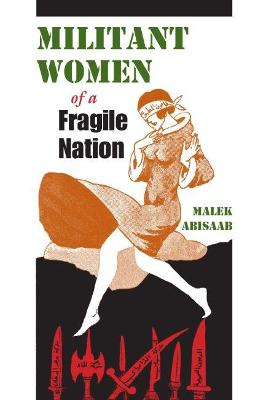 Militant Women of a Fragile Nation by Malek Abisaab