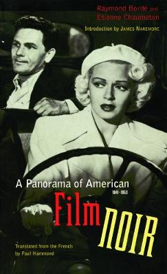 A Panorama of American Film Noir (1941-1953) by Raymond Borde