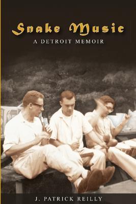 Snake Music: A Detroit Memoir by J. Patrick Reilly