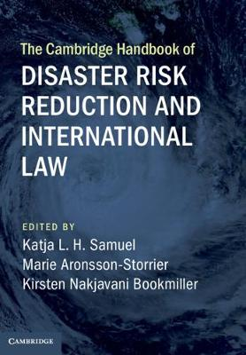 The Cambridge Handbook of Disaster Risk Reduction and International Law by Katja L. H. Samuel
