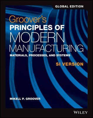 Groover's Principles of Modern Manufacturing by Mikell P. Groover