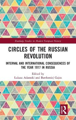 Circles of the Russian Revolution: Internal and International Consequences of the Year 1917 in Russia book